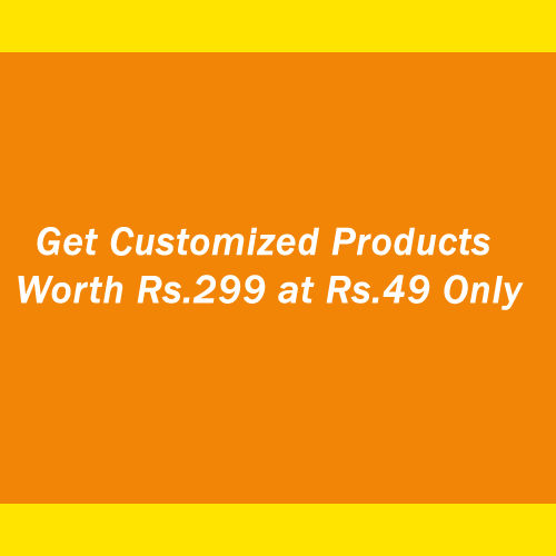 Get Customized Products Worth Rs.299 at Rs.49 Only